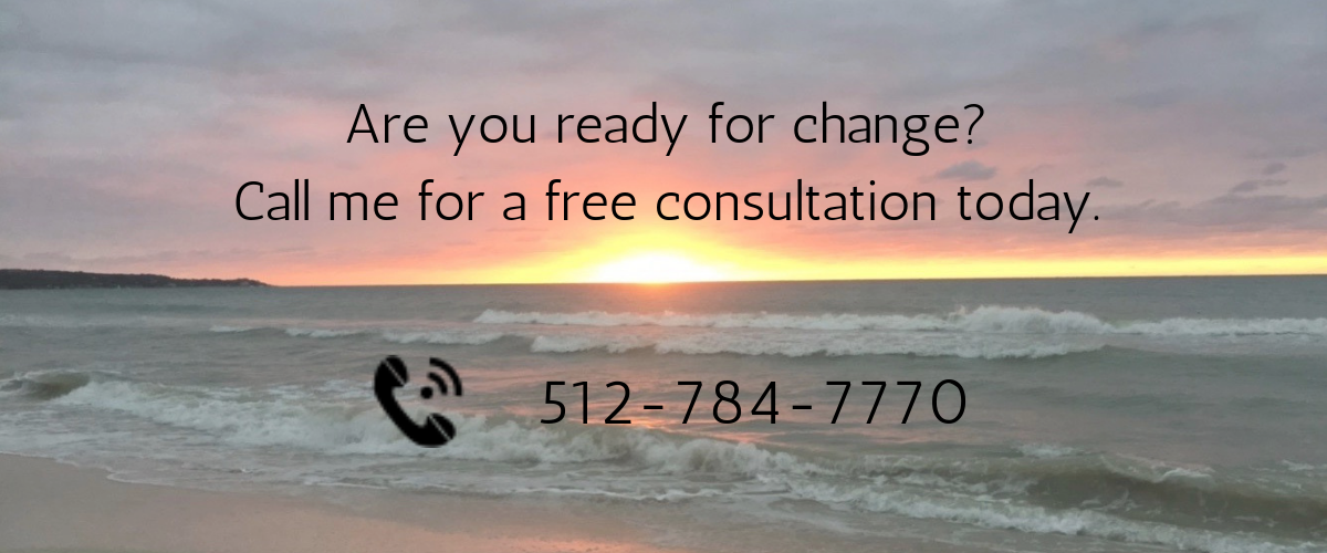 Are you ready for change? Call me for a free consultation. 512-784-7770
