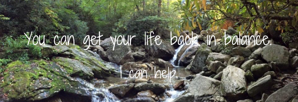 You can get your life back in balance. I can help.